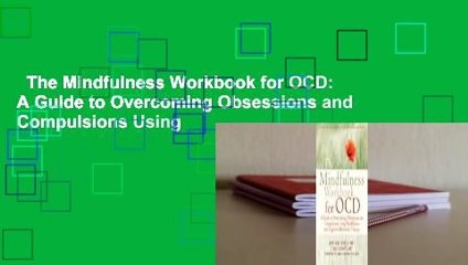The Mindfulness Workbook for OCD: A Guide to Overcoming Obsessions and Compulsions Using