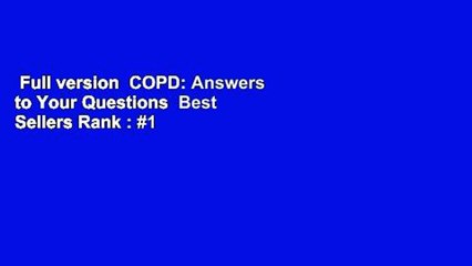 Full version  COPD: Answers to Your Questions  Best Sellers Rank : #1