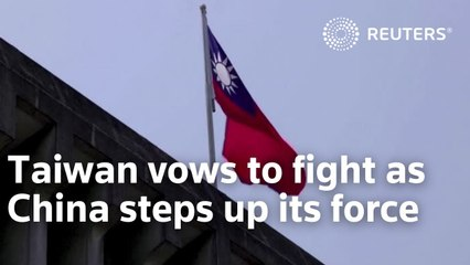 Taiwan vows to fight as China steps up its force