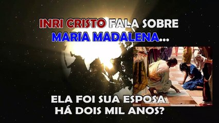 INRI CRISTO fala sobre MARIA MADALENA
