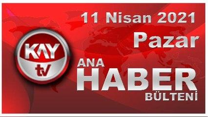 Kay Tv Ana Haber Bülteni (11 NİSAN 2021)