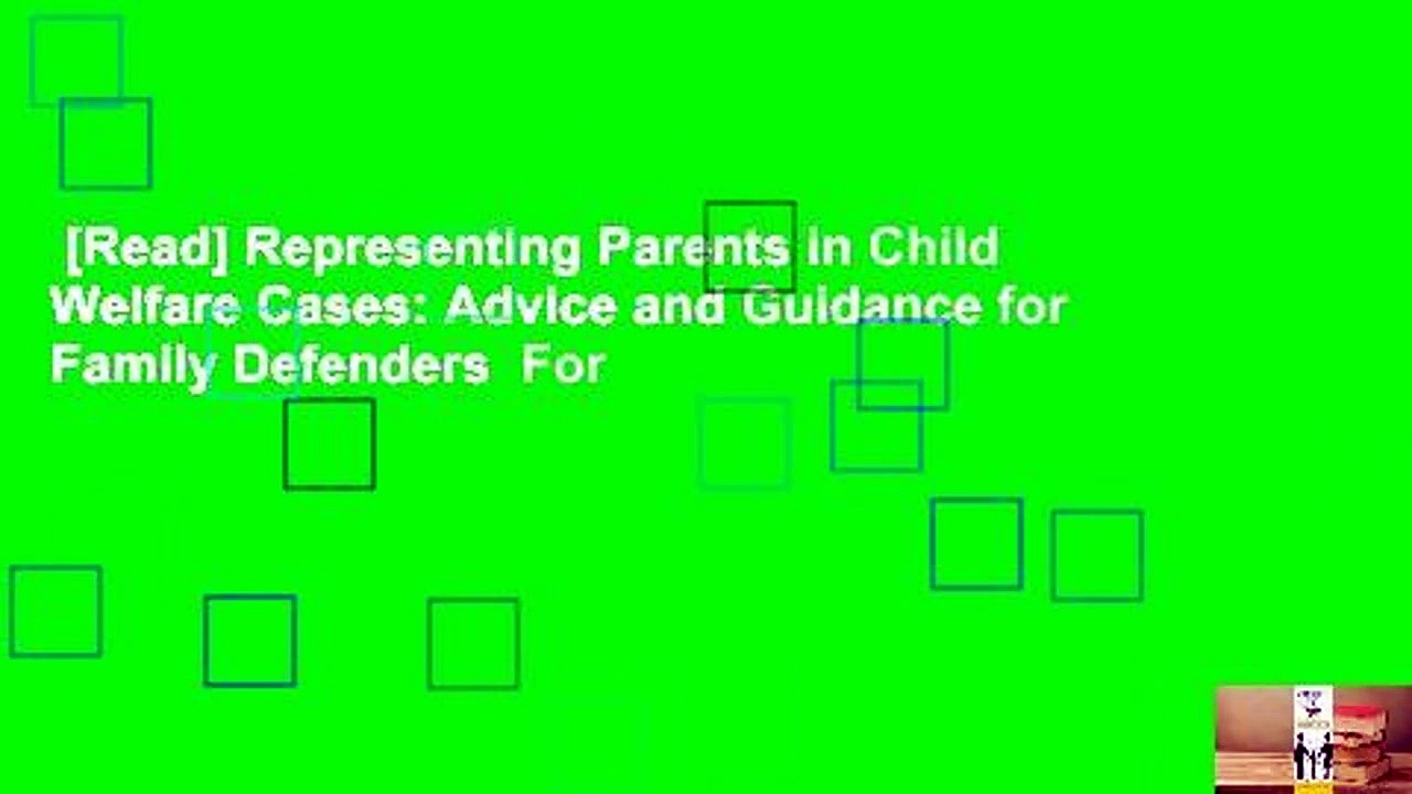 [Read] Representing Parents in Child Welfare Cases: Advice and Guidance for Family Defenders  For