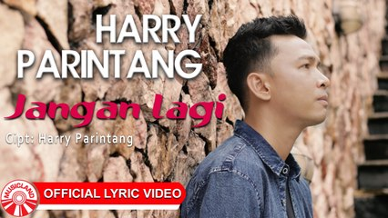 Harry Parintang - Jangan Lagi [Official Lyric Video HD]