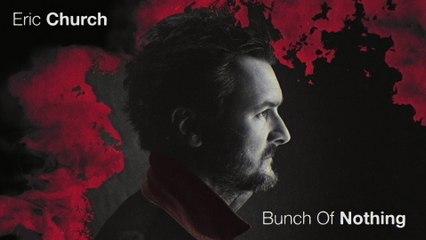 Eric Church - Bunch Of Nothing