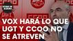 Vox hará lo que los sindicatos UGT y CCOO no se atreven con Sánchez