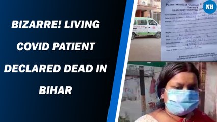 Bizarre! Living Covid patient declared dead in Bihar
