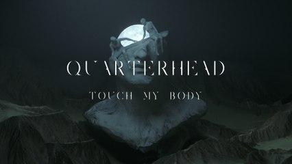 Quarterhead - Touch My Body