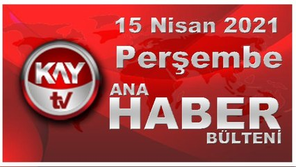Kay Tv Ana Haber Bülteni (15 NİSAN 2021)