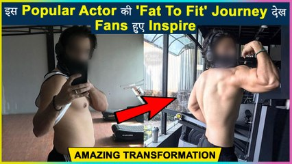 This Popular Actor Shares His Stunning Transformation From Fat To Fit