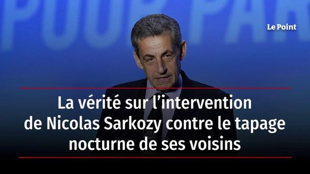 La vérité sur l'intervention de Nicolas Sarkozy contre le tapage nocturne de ses voisins