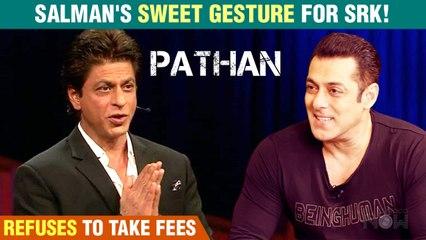 Salman Khan REFUSES To Take Fees For Pathan| Sweet Gesture For Shah Rukh Khan