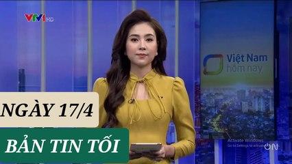 BẢN TIN TỐI ngày 17/4 - Tin Covid 19 hôm nay mới nhất  Thời Sự VTV1