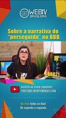 """BBB21: SOBRE A NARRATIVA DO """"PERSEGUIDO"""" NO BBB"""