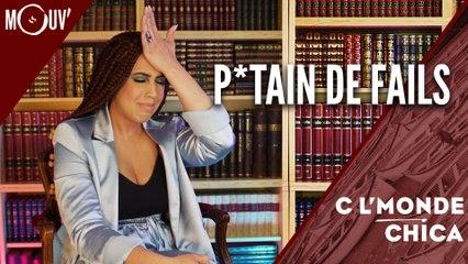 C l'monde Chica : p*tain de fails