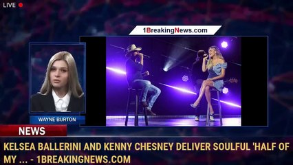 Kelsea Ballerini and Kenny Chesney Deliver Soulful 'Half of My ... - 1BreakingNews.com