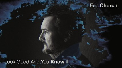 Eric Church - Look Good And You Know It