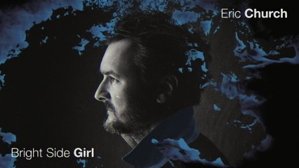 Eric Church - Bright Side Girl
