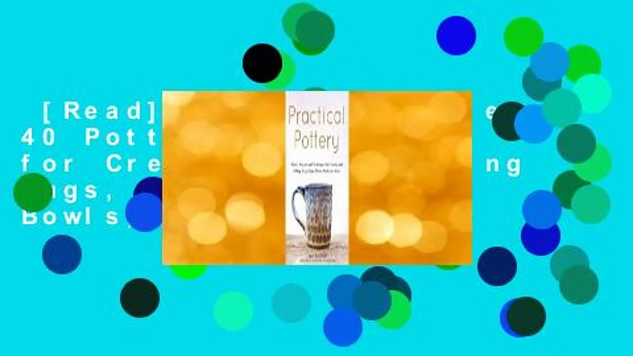 [Read] Practical Pottery: 40 Pottery Projects for Creating and Selling Mugs, Cups, Plates, Bowls,