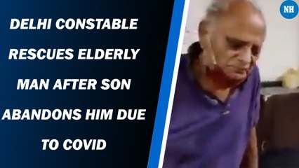 Delhi Constable Rescues Elderly Man After Son Abandons Him Due to Covid
