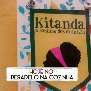 PESADELO NA COZINHA :   RESTAURANTE KITANDA - PRIMEIRA PARTE