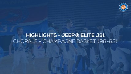 2020/21 Highlights Chorale - Champagne Basket (98-83, JE J31)