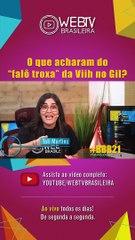 "BBB21: O QUE ACHARAM DO ""FALÔ TROXA"" DA VIIH NO GIL?"
