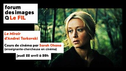 """Cours de cinéma """"Analyse filmique du Miroir d'Andreï Tarkovski"""" // Séance virtuelle"""