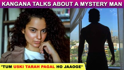 """Kangana Ranaut HINTS ON A 'Mystery Man' Tells A User """"You Will Go Mad Like Him"""""""