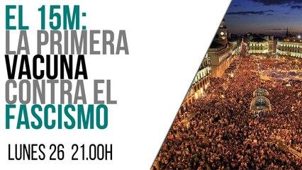 Juan Carlos Monedero: el 15-M, la primera vacuna contra el fascismo - En la Frontera, 26 de abril de 2021