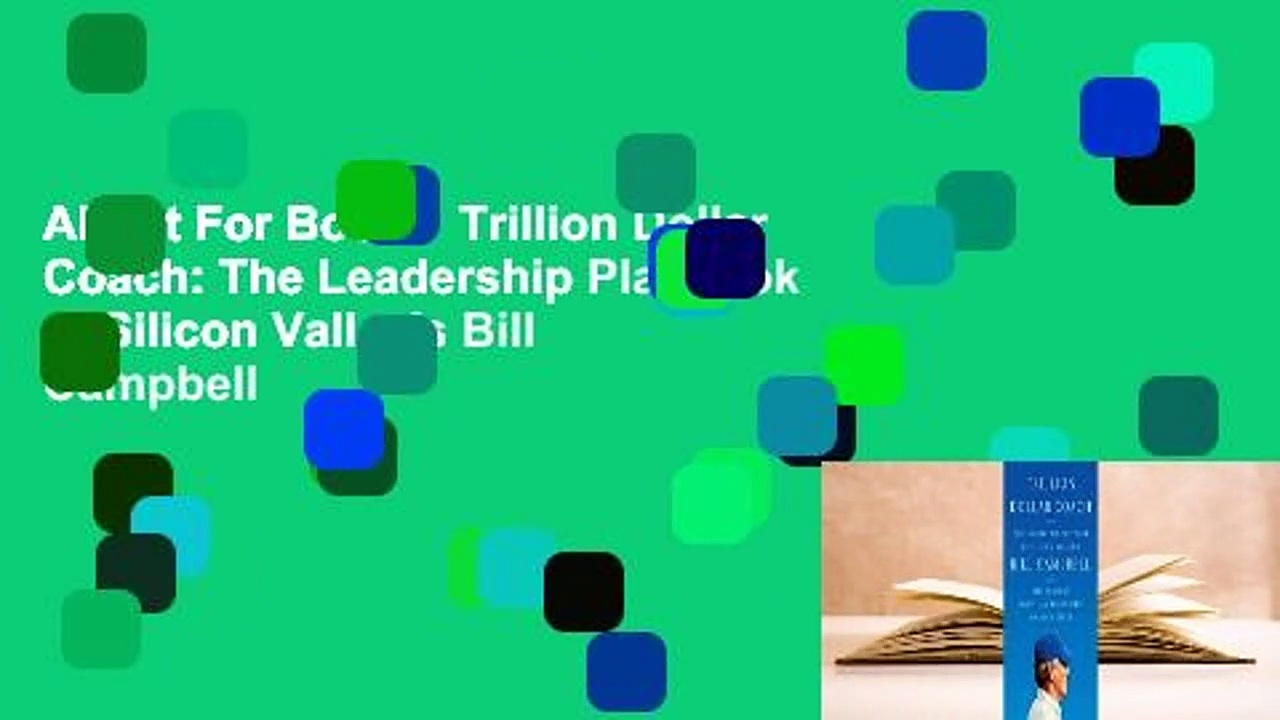 About For Books  Trillion Dollar Coach: The Leadership Playbook of Silicon Valley's Bill Campbell