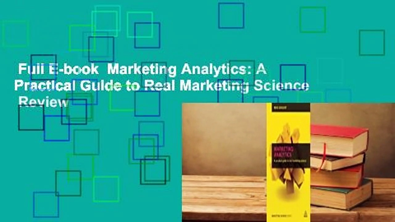 Full E-book  Marketing Analytics: A Practical Guide to Real Marketing Science  Review
