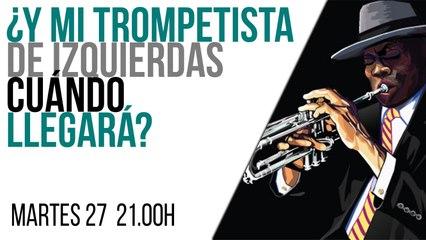 Juan Carlos Monedero:  y mi trompetista de izquierdas, ¿cuándo llegará? - En la Frontera, 27 de abril de 2021