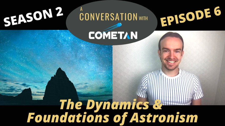 A Special Conversation with Cometan | Season 2 Episode 6 | The Dynamics & Foundations of Astronism
