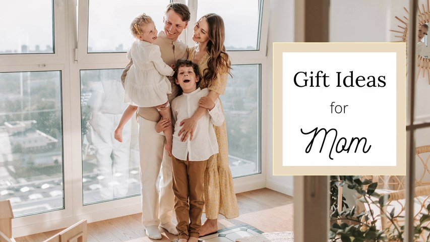 10 Gift Ideas for Every Mom