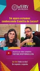 BBB21: SÓ AGORA ESTAMOS CONHECENDO CAMILLA DE LUCAS?