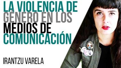 Irantzu Varela, el Tornillo y la violencia en los medios de comunicación - En la Frontera, 29 de abril de 2021