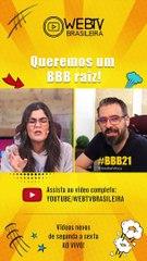 BBB21: QUEREMOS UM BBB RAIZ!