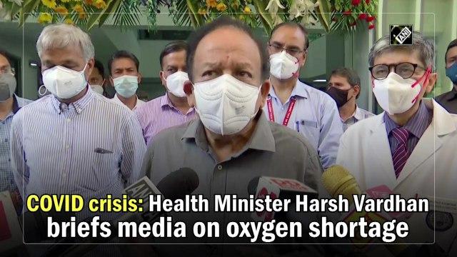 Covid-19 crisis: Health Minister Harsh Vardhan briefs media on oxygen shortage