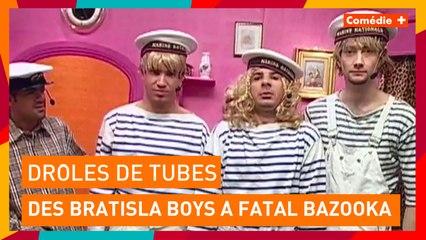 Des Bratisla Boys à Fatal Bazooka ! - Drôles de tubes - Comédie+