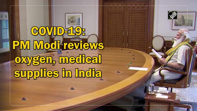 Covid-19: PM Modi reviews oxygen, medical supplies in India