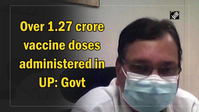 'Over 1.27 crore Covid-19 vaccine doses administered in Uttar Pradesh'