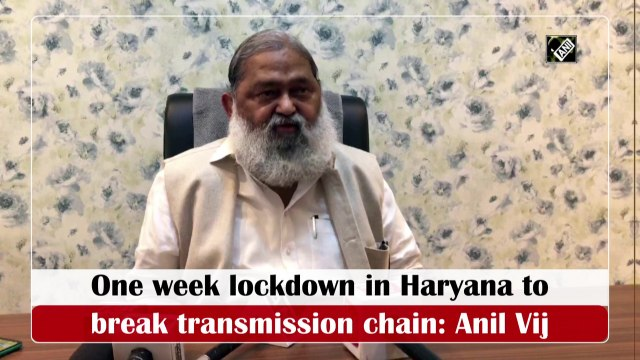 One-week lockdown in Haryana to break Covid-19 transmission chain: Anil Vij