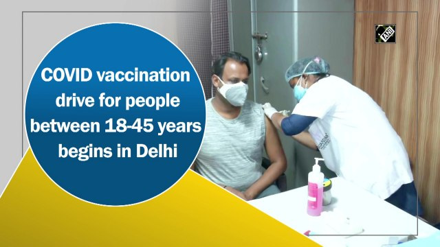 Covid-19 vaccination drive for people between 18-45 years begins in Delhi