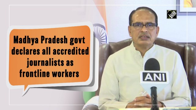 Madhya Pradesh government declares all accredited journalists as frontline workers