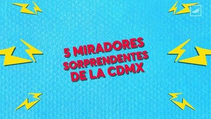 5 miradores sorprendentes de la CDMX   CHILANGO