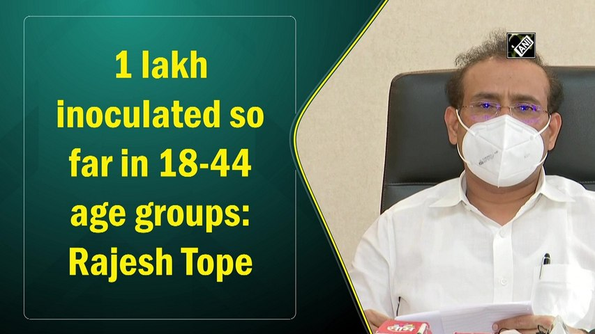 1 lakh inoculated so far in 18-44 age group: Rajesh Tope