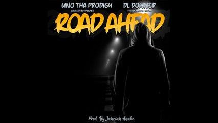 DL Down3r Ft Uno Tha Prodigy - Road Ahead
