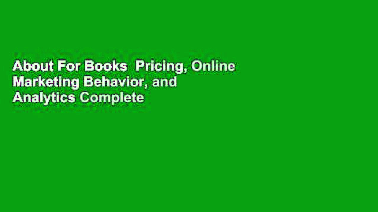 About For Books  Pricing, Online Marketing Behavior, and Analytics Complete