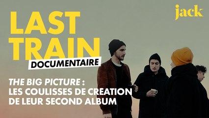Last Train :The Big Picture, le documentaire