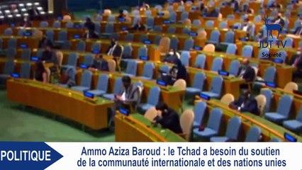 AMMO AZIZA BAROUD : le Tchad a besoin du soutien de la communauté internationale et des Nations Unies
